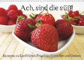 Rezepte, Konfitüren, Gelees, Fruchtaufstriche, süß, Marmelade, Aufstrich, Obst